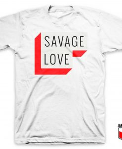 Savage Love T Shirt