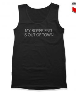 My Boyfriend Is Out Of Town Tank Top