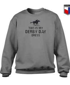 This Is My Derby Day Dress Gray Sweatshirt 247x300 - Shop Unique Graphic Cool Shirt Designs