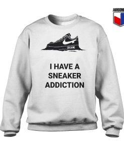 I Have A Sneaker Addiction Sweatshirt