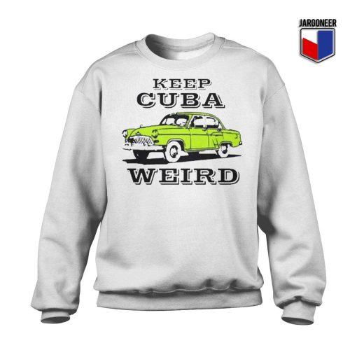 Keep Cuba Weird Car Sweatshirt