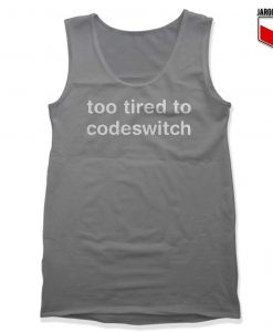 Too Tired to Codeswitch Gray Tank Top 247x300 - Shop Unique Graphic Cool Shirt Designs