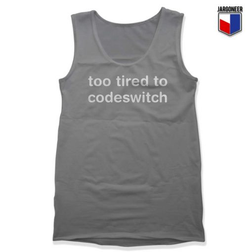 Too Tired to Codeswitch Tank Top