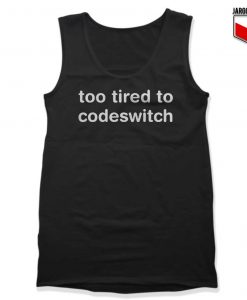 Too Tired to Codeswitch Tank Top 247x300 - Shop Unique Graphic Cool Shirt Designs